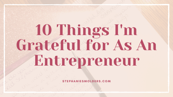 Thanksgiving 2019: 10 Things I'm Grateful For As An Entrepreneur