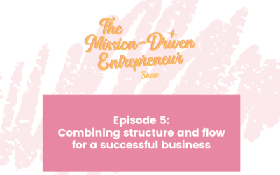 Episode 005: Combining structure and flow for a successful business