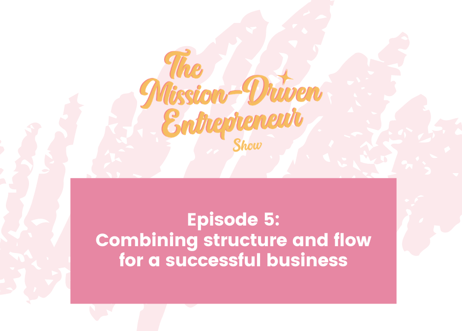 Episode #5: Combining structure and flow for a successful business