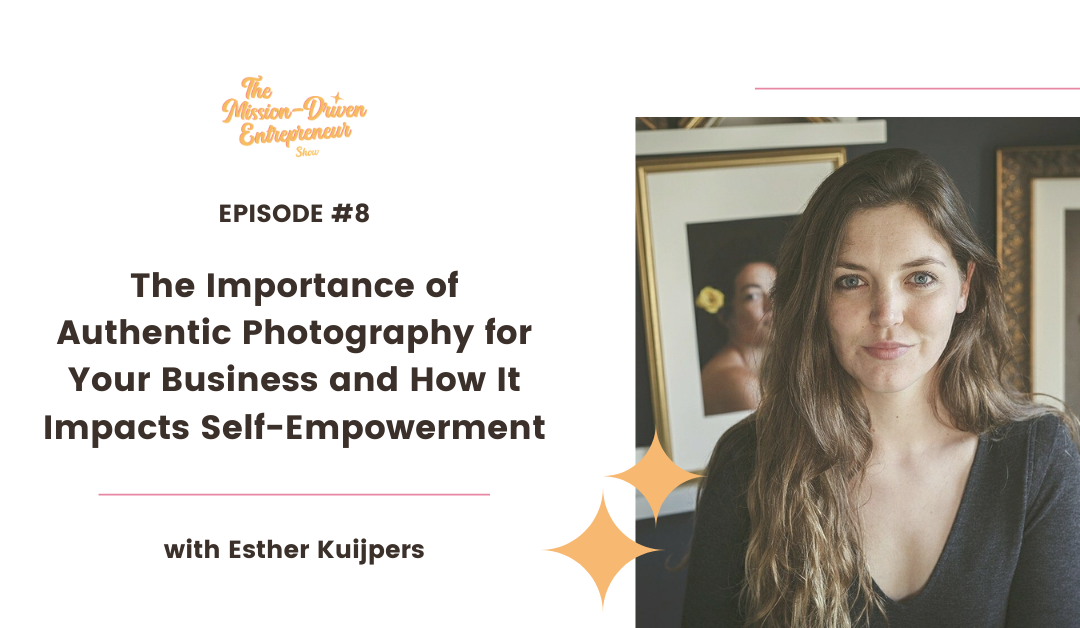 Episode #8: The Importance of Authentic Photography for Your Business and How It Impacts Self-Empowerment with Esther from Traits Studio